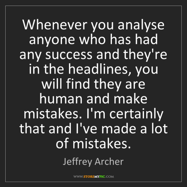 Jeffrey Archer: Whenever you analyse anyone who has had any success and...