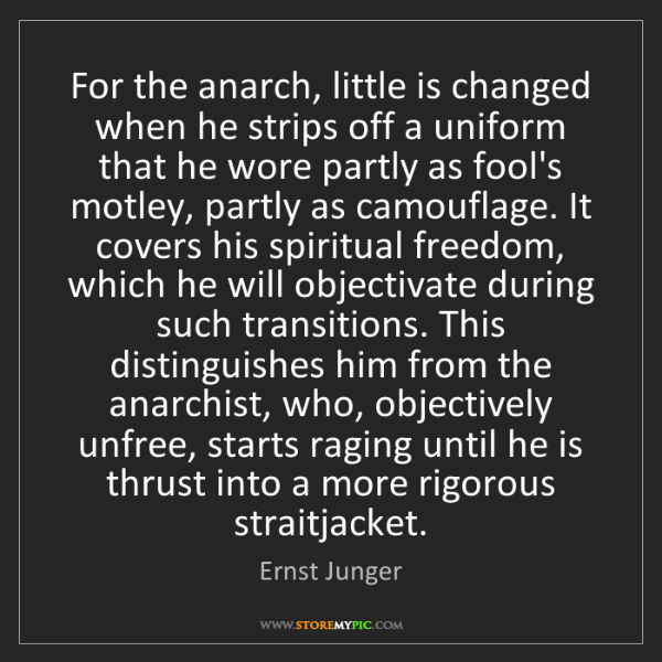 Ernst Junger: For the anarch, little is changed when he strips off...