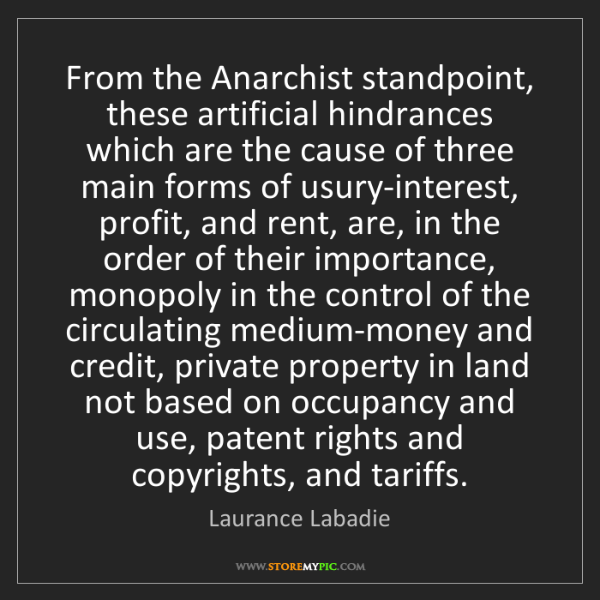 Laurance Labadie: From the Anarchist standpoint, these artificial hindrances...