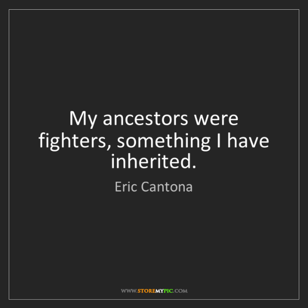 Eric Cantona: My ancestors were fighters, something I have inherited.