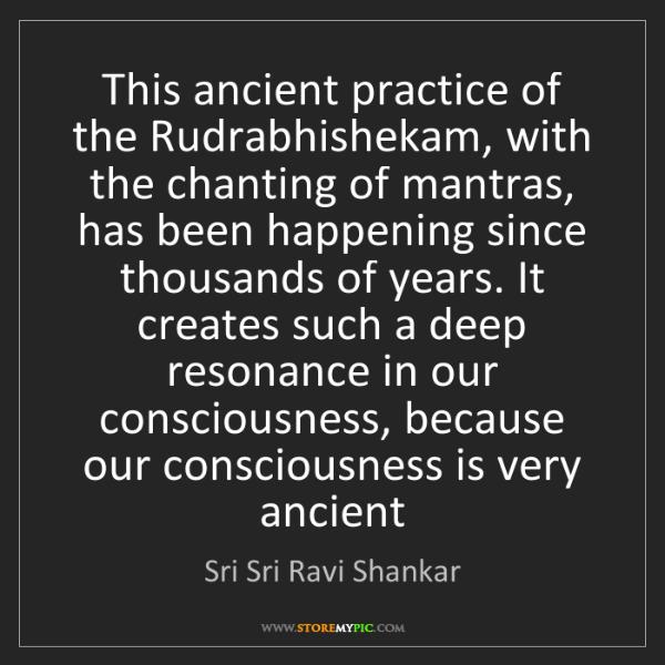 Sri Sri Ravi Shankar: This ancient practice of the Rudrabhishekam, with the...