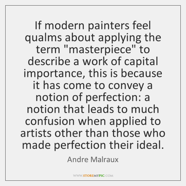 """If modern painters feel qualms about applying the term """"masterpiece"""" to describe ..."""