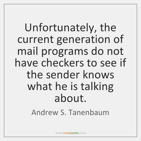Unfortunately, the current generation of mail programs do not have checkers to ...