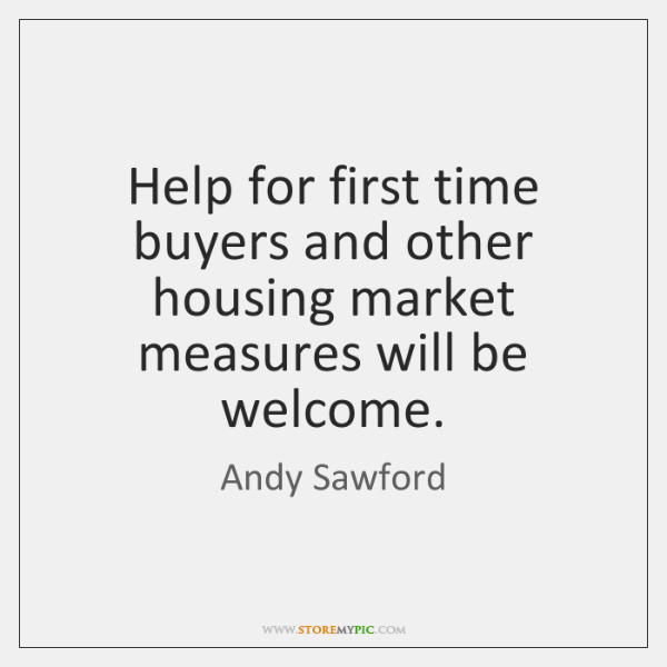 Help for first time buyers and other housing market measures will be ...