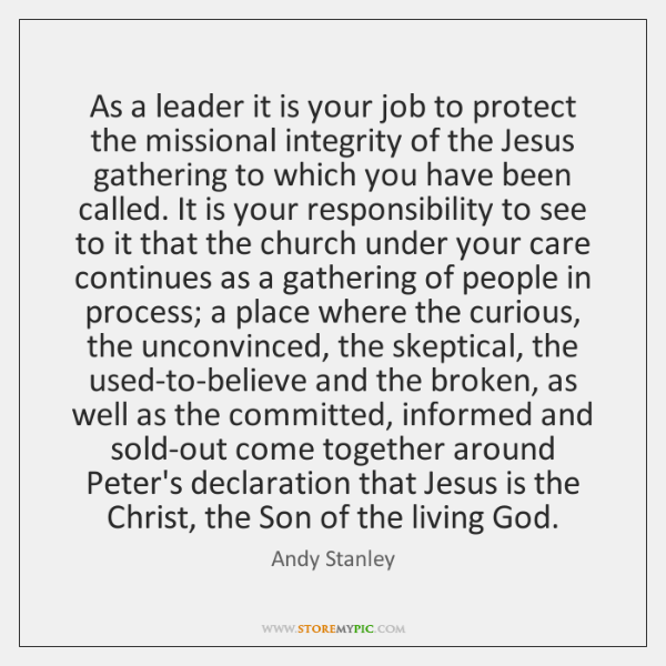 As a leader it is your job to protect the missional integrity ...