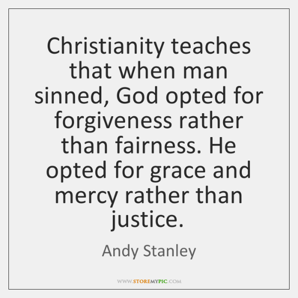 Christianity teaches that when man sinned, God opted for forgiveness rather than ...