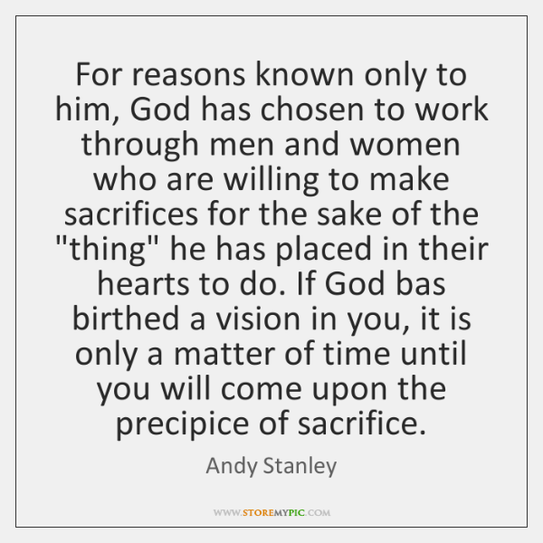 For reasons known only to him, God has chosen to work through ...