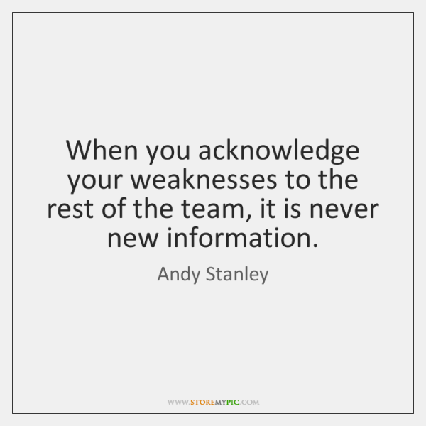 When you acknowledge your weaknesses to the rest of the team, it ...