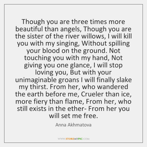 Though you are three times more beautiful than angels, Though you are ...