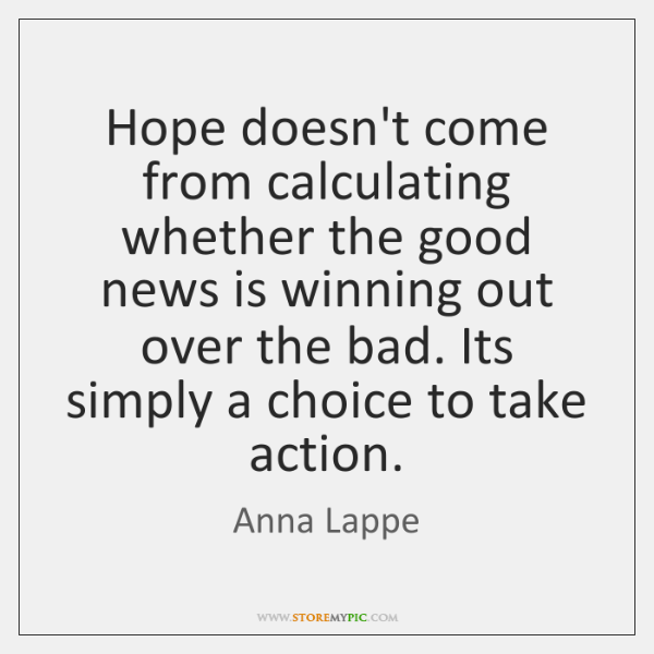 Hope doesn't come from calculating whether the good news is winning out ...