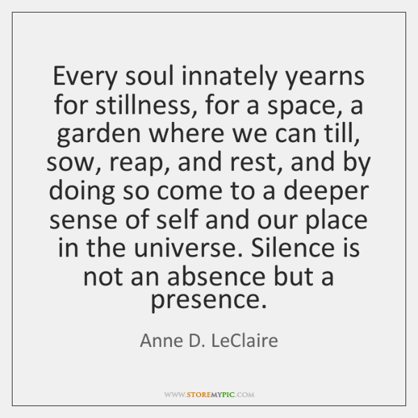 Every soul innately yearns for stillness, for a space, a garden where ...
