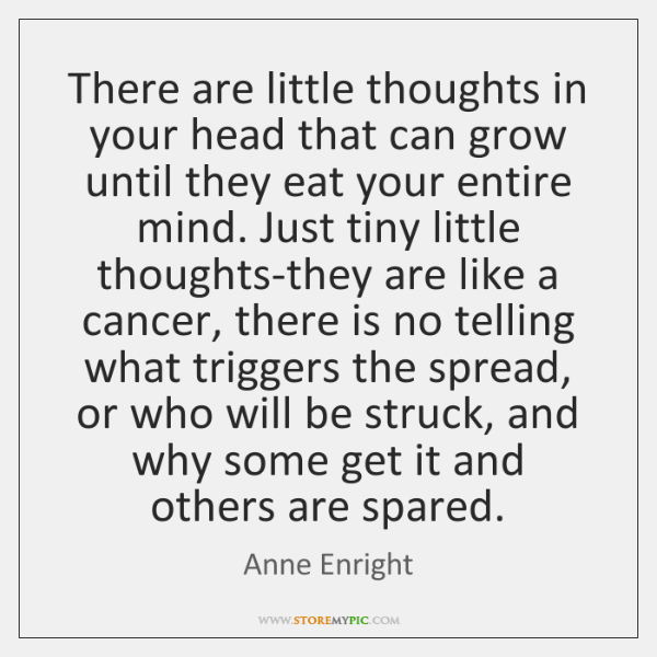 There are little thoughts in your head that can grow until they ...