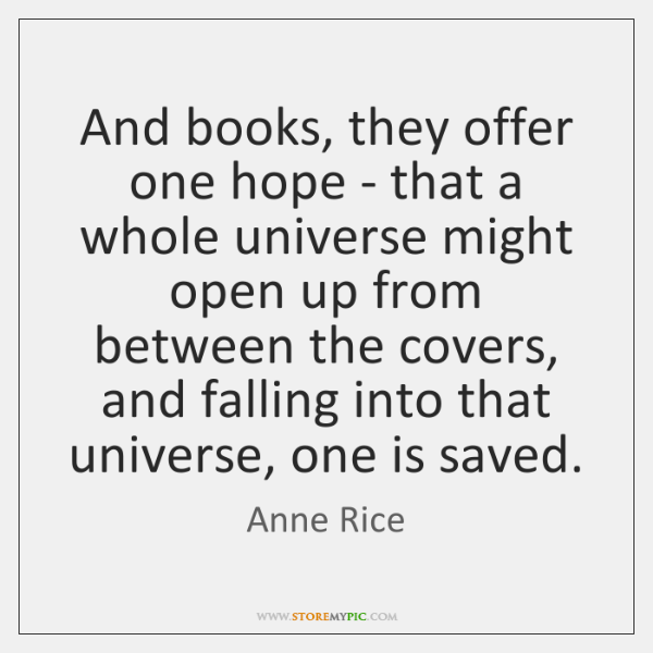 And books, they offer one hope - that a whole universe might ...