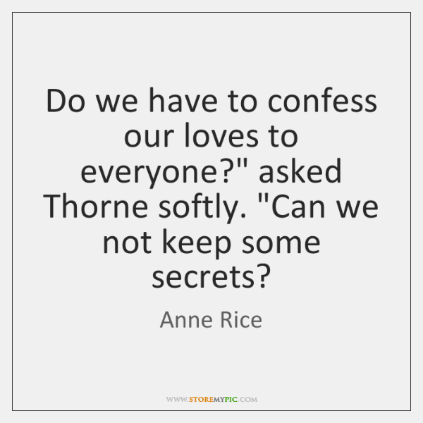 "Do we have to confess our loves to everyone?"" asked Thorne softly. ""..."