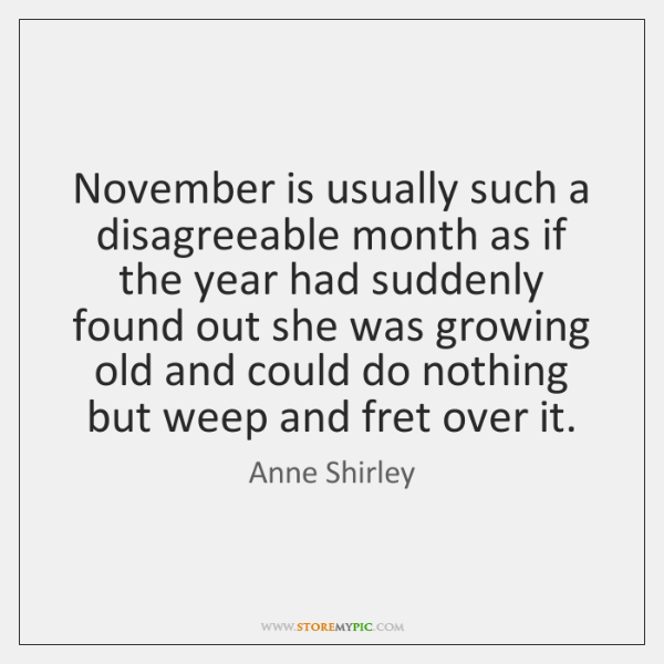 November is usually such a disagreeable month as if the year had ...