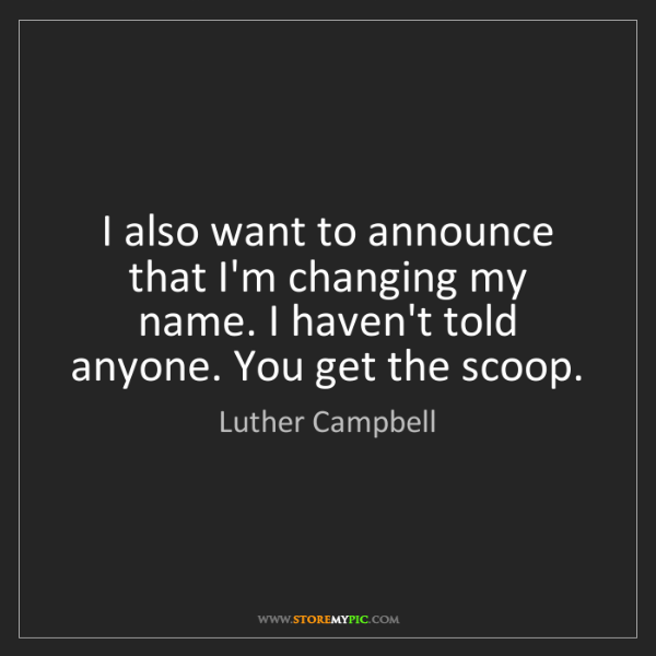 Luther Campbell: I also want to announce that I'm changing my name. I...