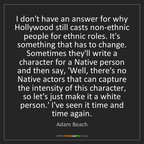 Adam Beach: I don't have an answer for why Hollywood still casts...
