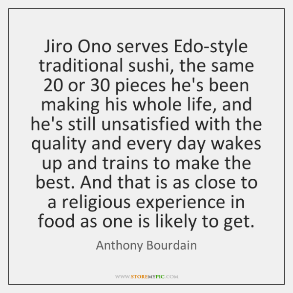 Jiro Ono serves Edo-style traditional sushi, the same 20 or 30 pieces he's been ...