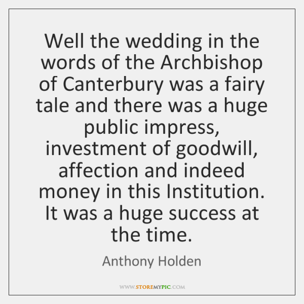 Well the wedding in the words of the Archbishop of Canterbury was ...