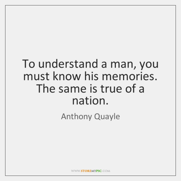 To understand a man, you must know his memories. The same is ...