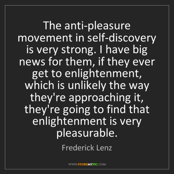 Frederick Lenz: The anti-pleasure movement in self-discovery is very...