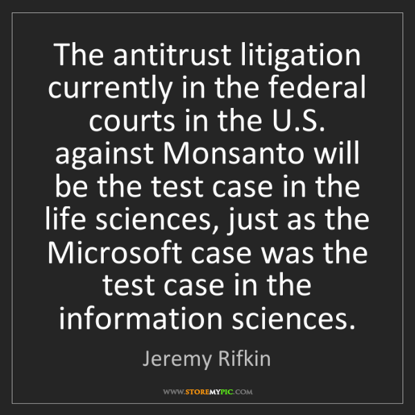Jeremy Rifkin: The antitrust litigation currently in the federal courts...