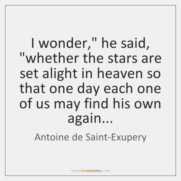 """I wonder,"""" he said, """"whether the stars are set alight in heaven ..."""