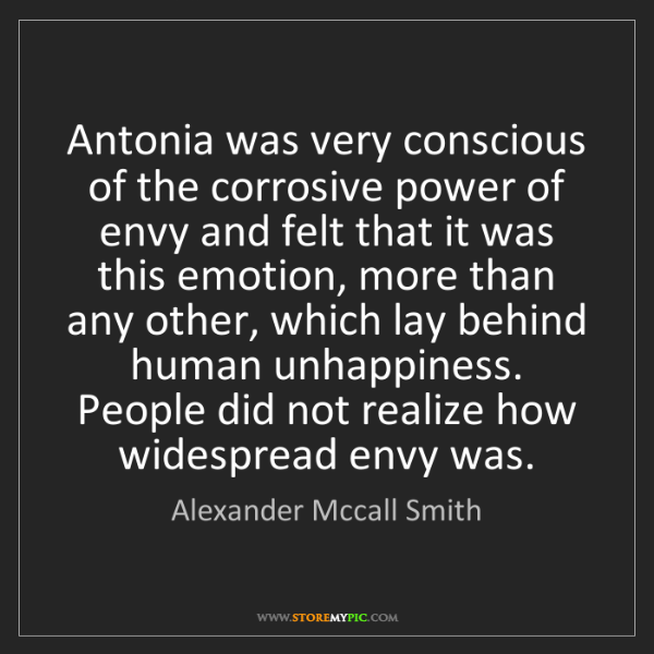 Alexander Mccall Smith: Antonia was very conscious of the corrosive power of...