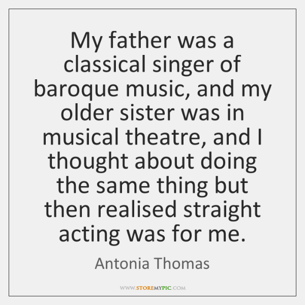 My father was a classical singer of baroque music, and my older ...