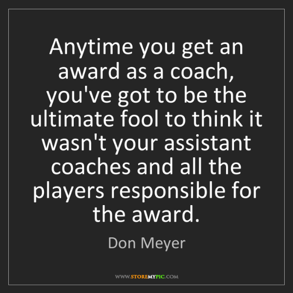 Don Meyer: Anytime you get an award as a coach, you've got to be...