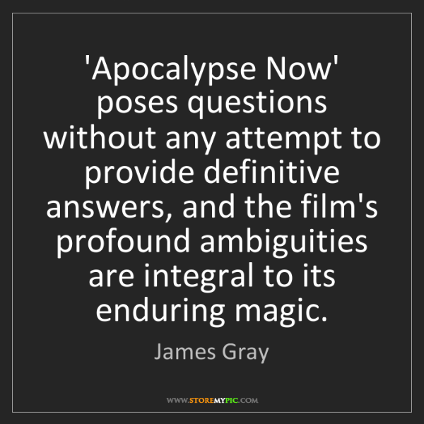 James Gray: 'Apocalypse Now' poses questions without any attempt...