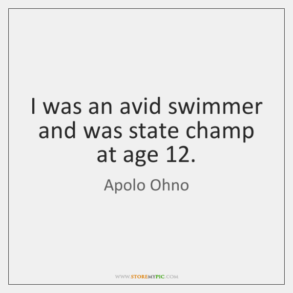 I was an avid swimmer and was state champ at age 12.