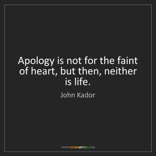John Kador: Apology is not for the faint of heart, but then, neither...