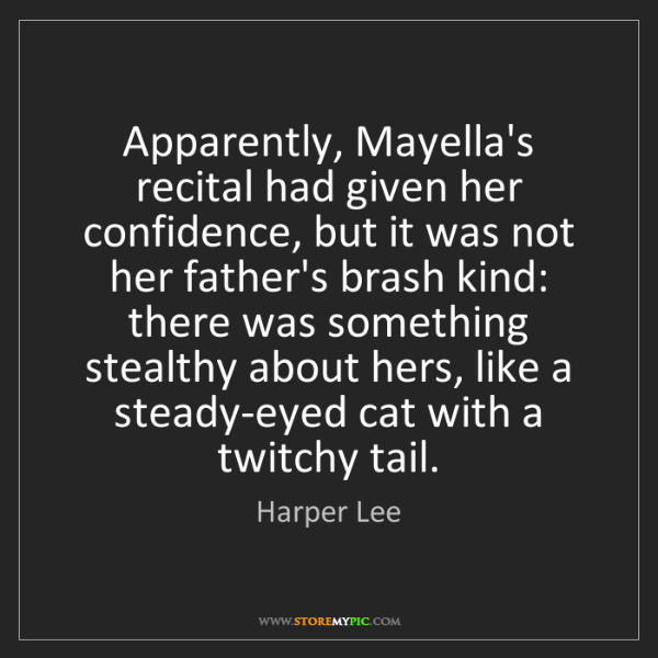 Harper Lee: Apparently, Mayella's recital had given her confidence,...