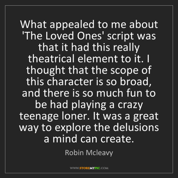 Robin Mcleavy: What appealed to me about 'The Loved Ones' script was...