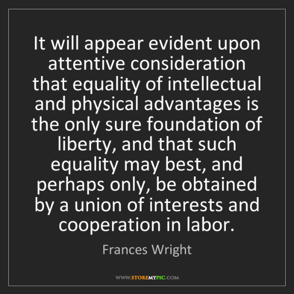 Frances Wright: It will appear evident upon attentive consideration that...