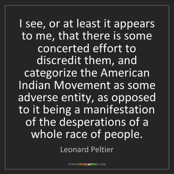 Leonard Peltier: I see, or at least it appears to me, that there is some...