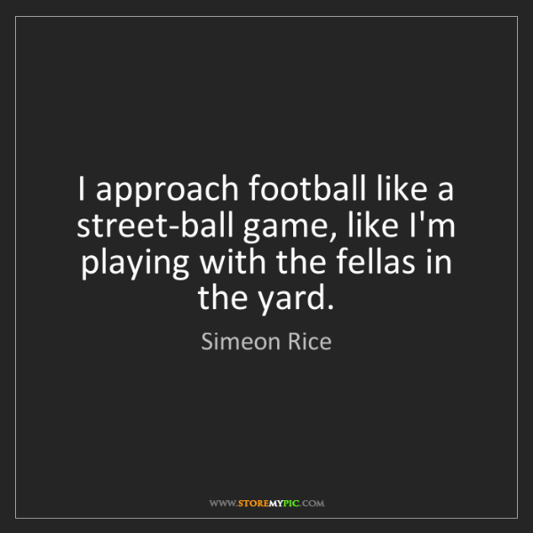Simeon Rice: I approach football like a street-ball game, like I'm...