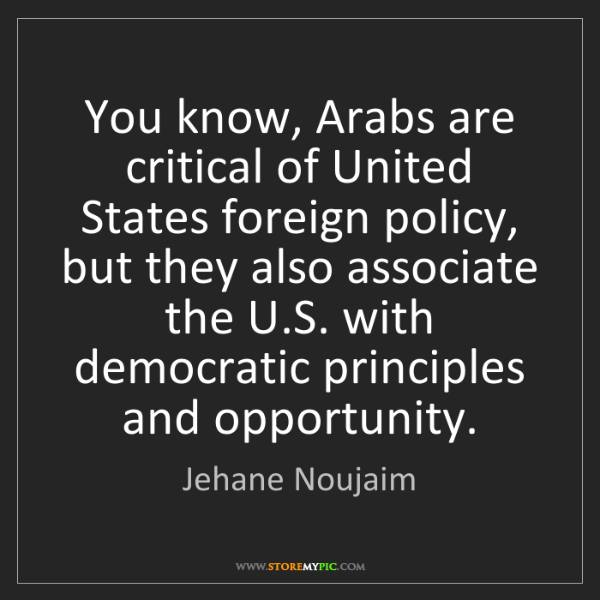 Jehane Noujaim: You know, Arabs are critical of United States foreign...