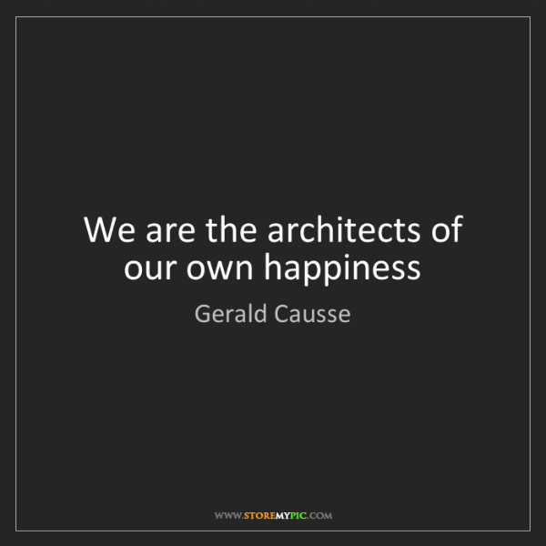 Gerald Causse: We are the architects of our own happiness