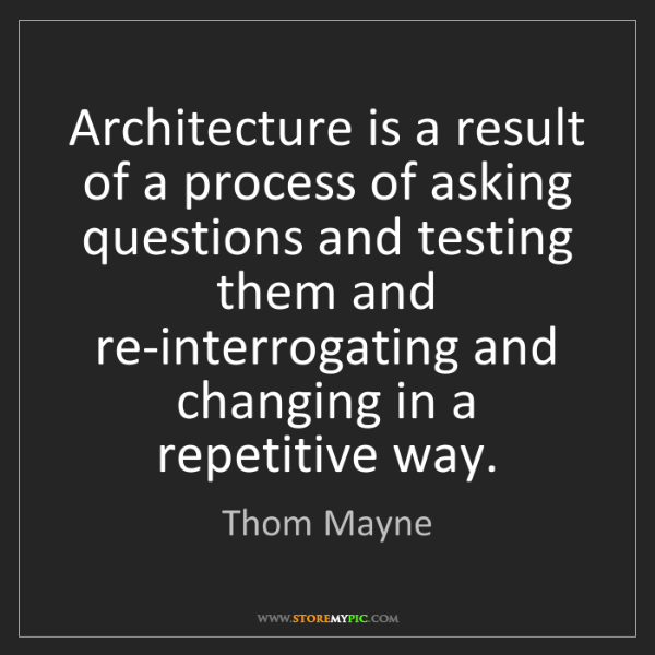 Thom Mayne: Architecture is a result of a process of asking questions...
