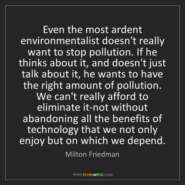 Milton Friedman: Even the most ardent environmentalist doesn't really...