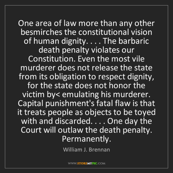 William J. Brennan: One area of law more than any other besmirches the constitutional...