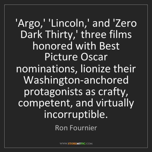 Ron Fournier: 'Argo,' 'Lincoln,' and 'Zero Dark Thirty,' three films...