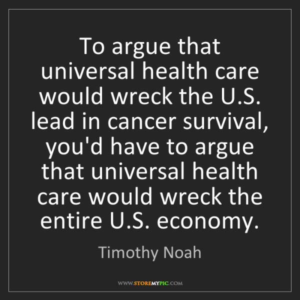 Timothy Noah: To argue that universal health care would wreck the U.S....