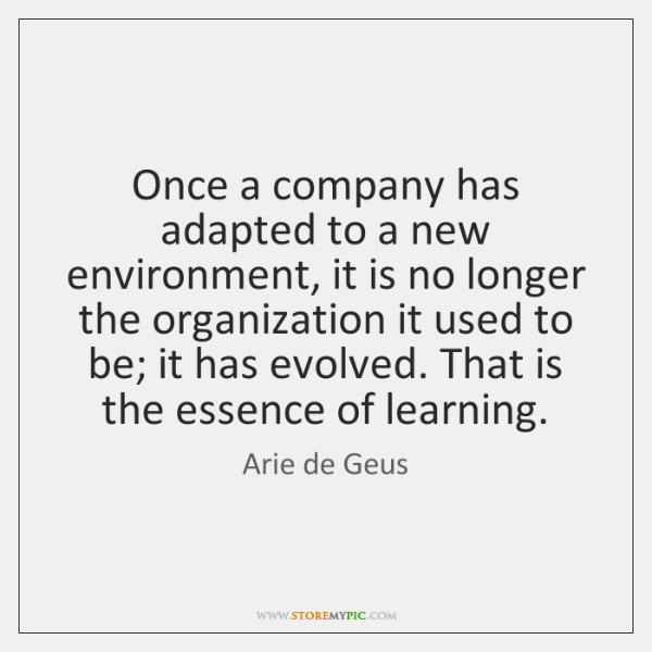 Once a company has adapted to a new environment, it is no ...