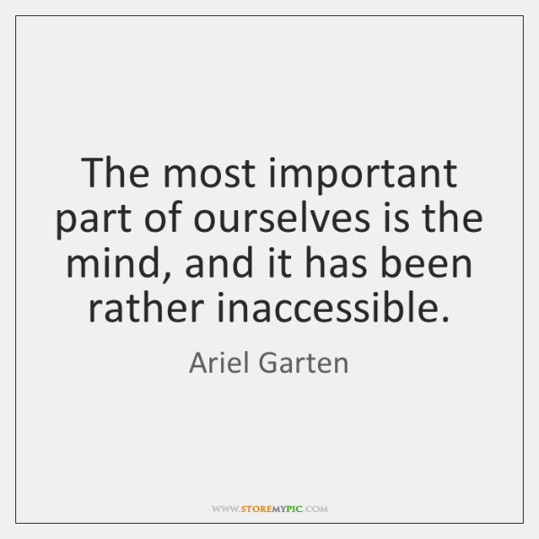 The most important part of ourselves is the mind, and it has ...