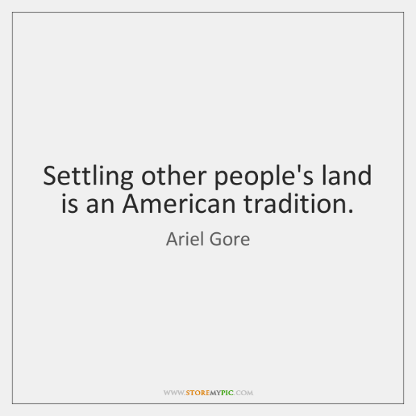 Settling other people's land is an American tradition.