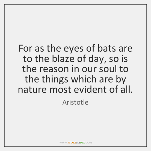 For as the eyes of bats are to the blaze of day, ...