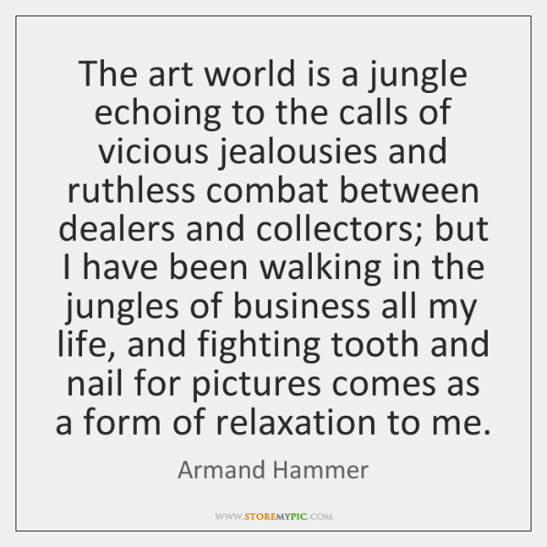 The art world is a jungle echoing to the calls of vicious ...